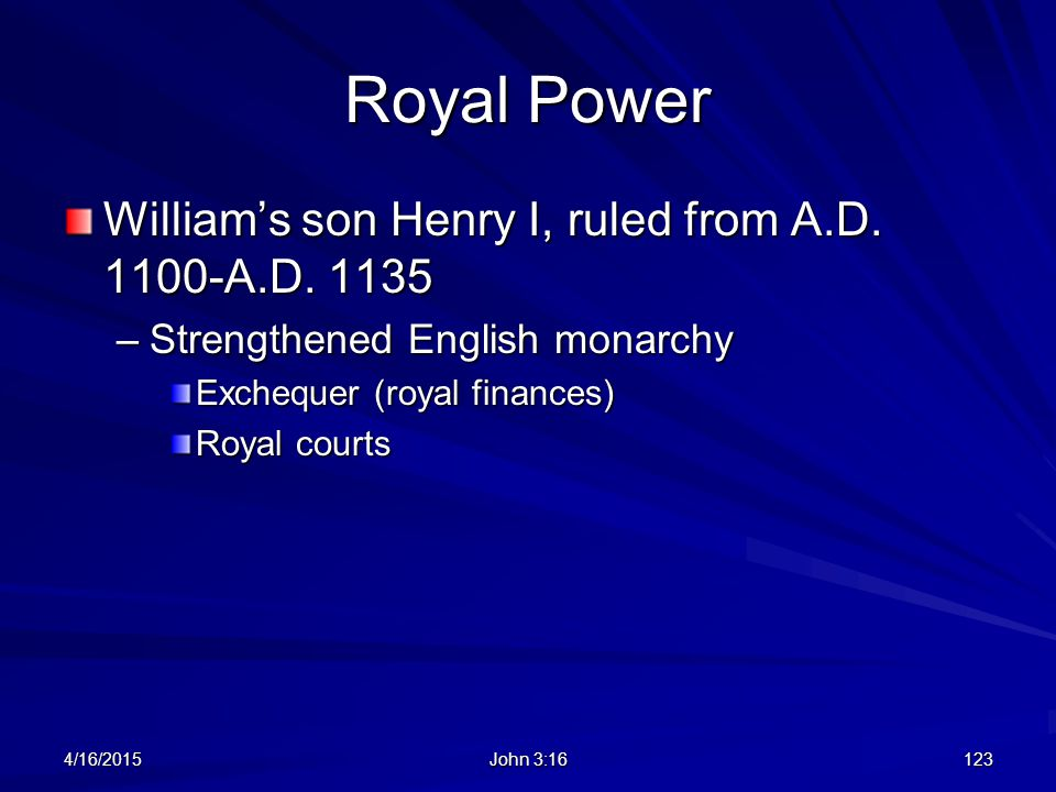 Royal Power William's son Henry I, ruled from A.D. 1100-A.D. 1135