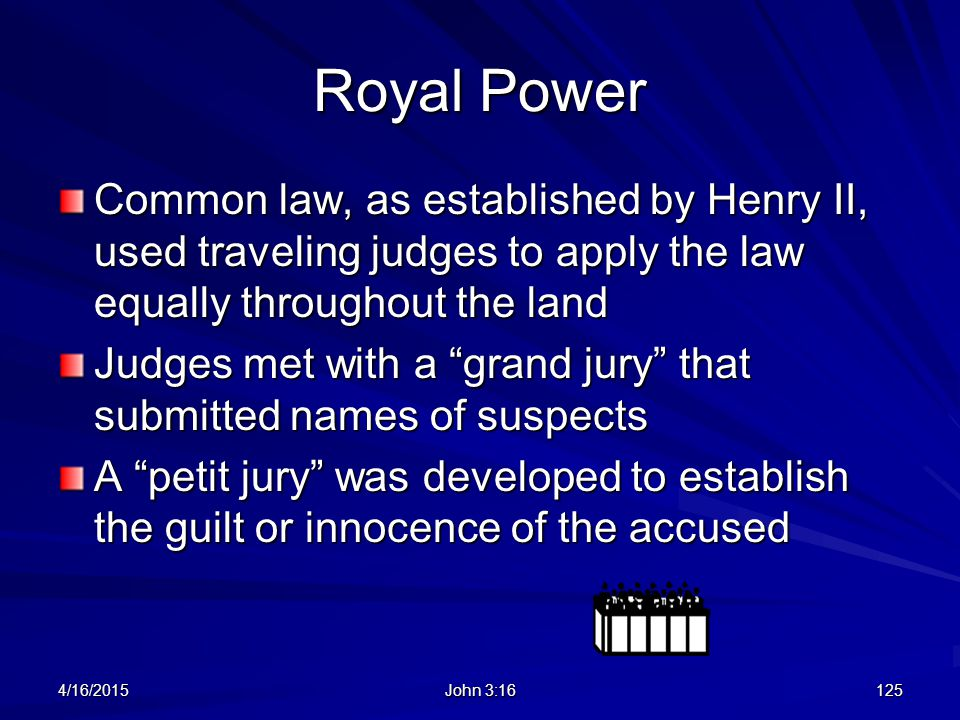 Royal Power Common law, as established by Henry II, used traveling judges to apply the law equally throughout the land.