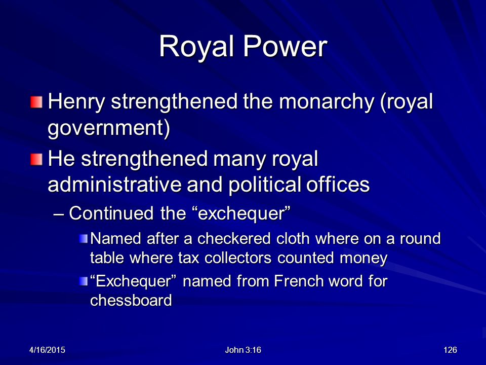 Royal Power Henry strengthened the monarchy (royal government)