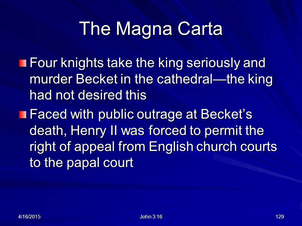 The Magna Carta Four knights take the king seriously and murder Becket in the cathedral—the king had not desired this.