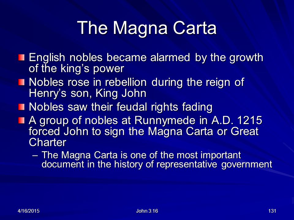 The Magna Carta English nobles became alarmed by the growth of the king's power. Nobles rose in rebellion during the reign of Henry's son, King John.