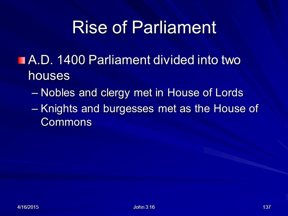 Rise of Parliament A.D. 1400 Parliament divided into two houses