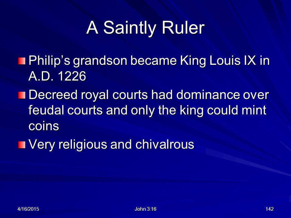 A Saintly Ruler Philip's grandson became King Louis IX in A.D. 1226