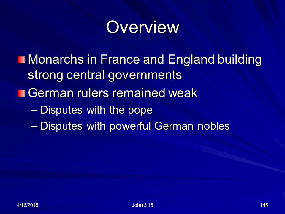 Overview Monarchs in France and England building strong central governments. German rulers remained weak.