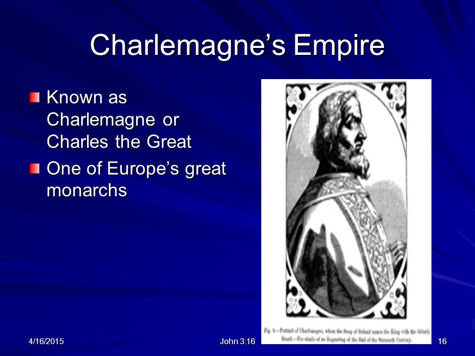 Charlemagne's Empire Known as Charlemagne or Charles the Great