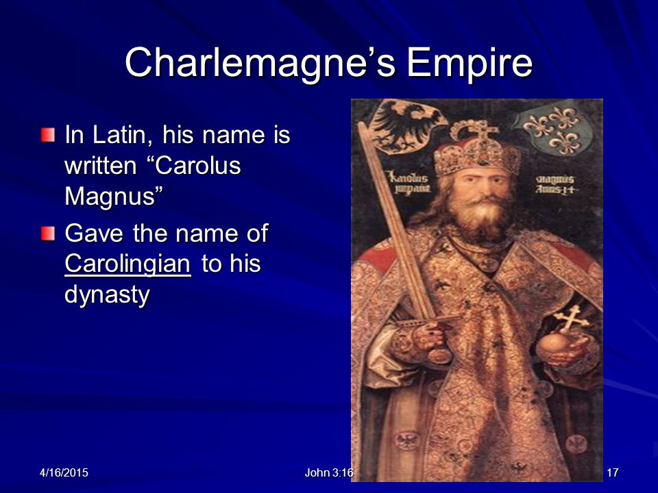 Charlemagne's Empire In Latin, his name is written Carolus Magnus