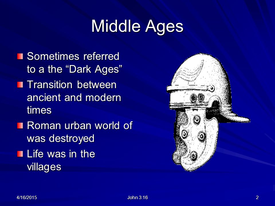 Middle Ages Sometimes referred to a the Dark Ages