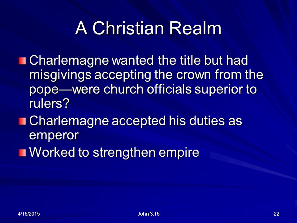 A Christian Realm Charlemagne wanted the title but had misgivings accepting the crown from the pope—were church officials superior to rulers