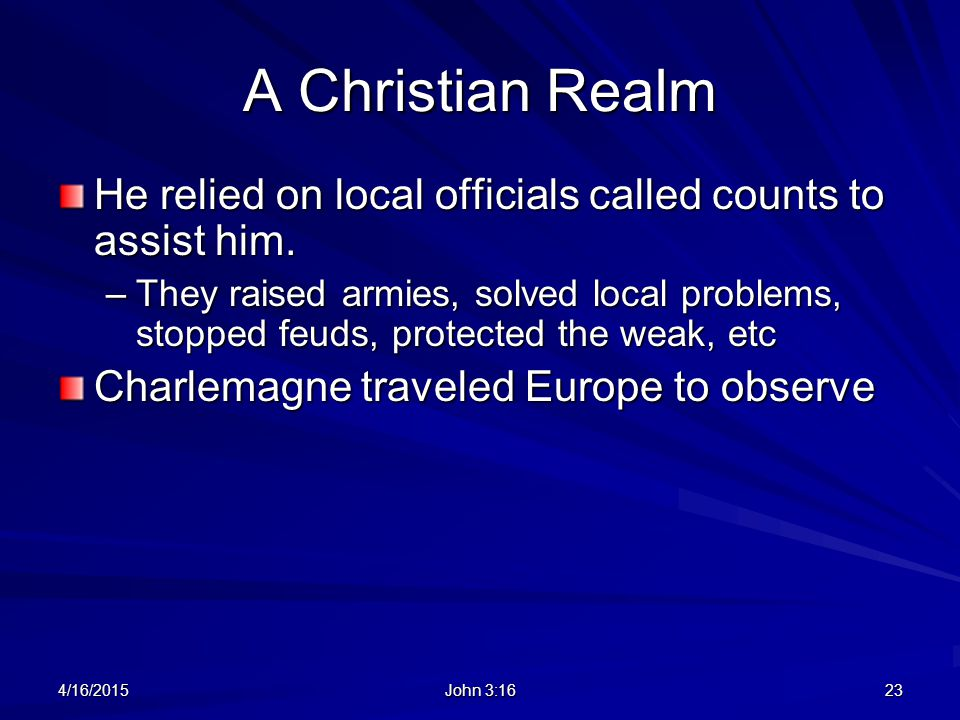 A Christian Realm He relied on local officials called counts to assist him.