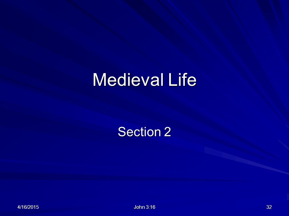 Medieval Life Section 2 4/11/2017 John 3:16