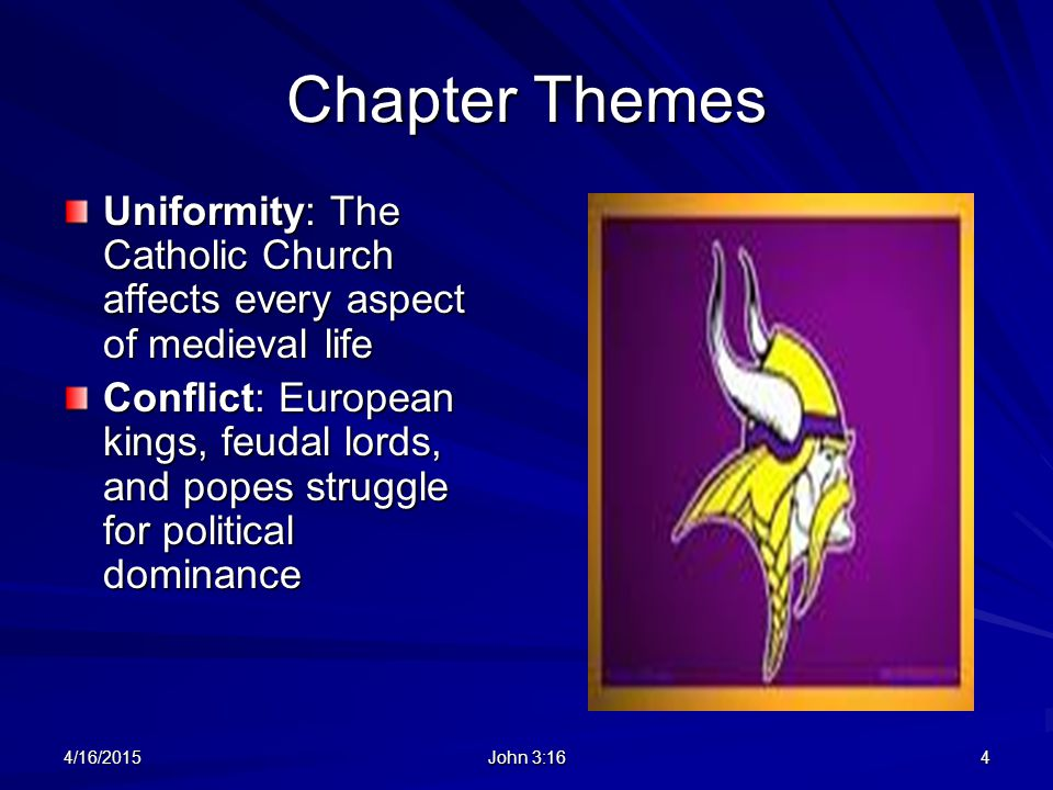 Chapter Themes Uniformity: The Catholic Church affects every aspect of medieval life.