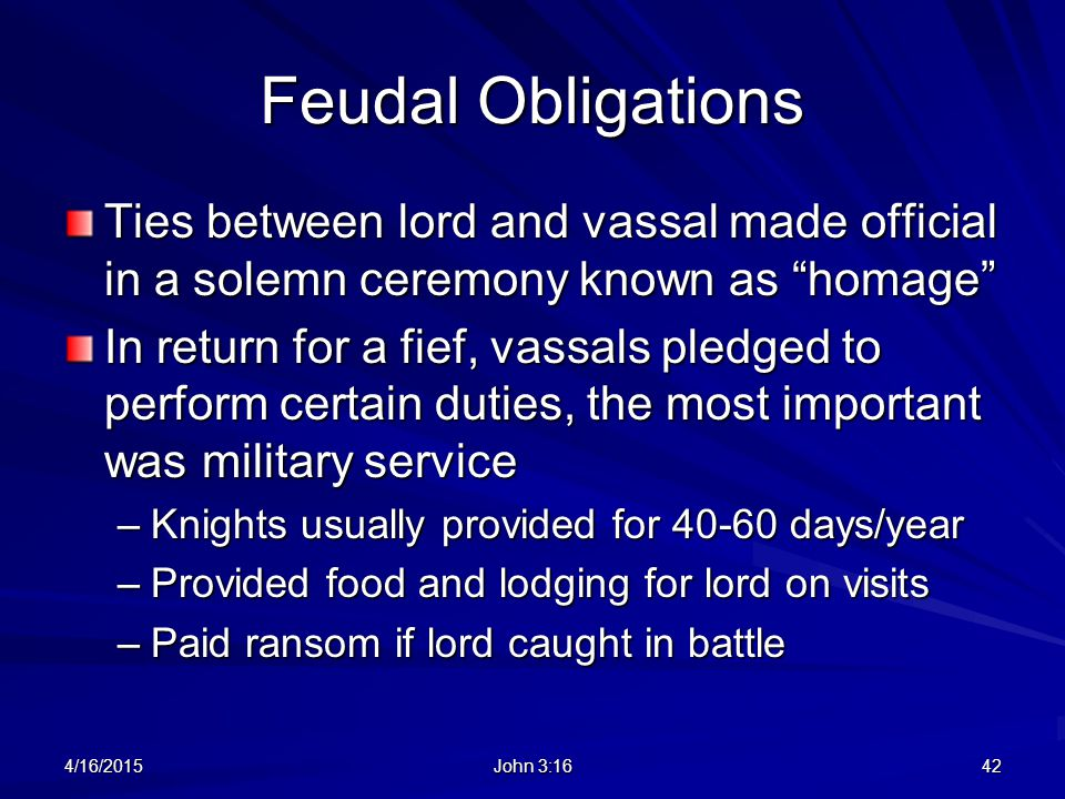Feudal Obligations Ties between lord and vassal made official in a solemn ceremony known as homage