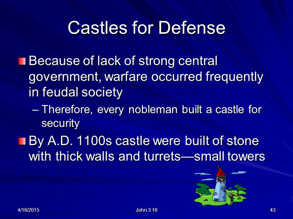 Castles for Defense Because of lack of strong central government, warfare occurred frequently in feudal society.