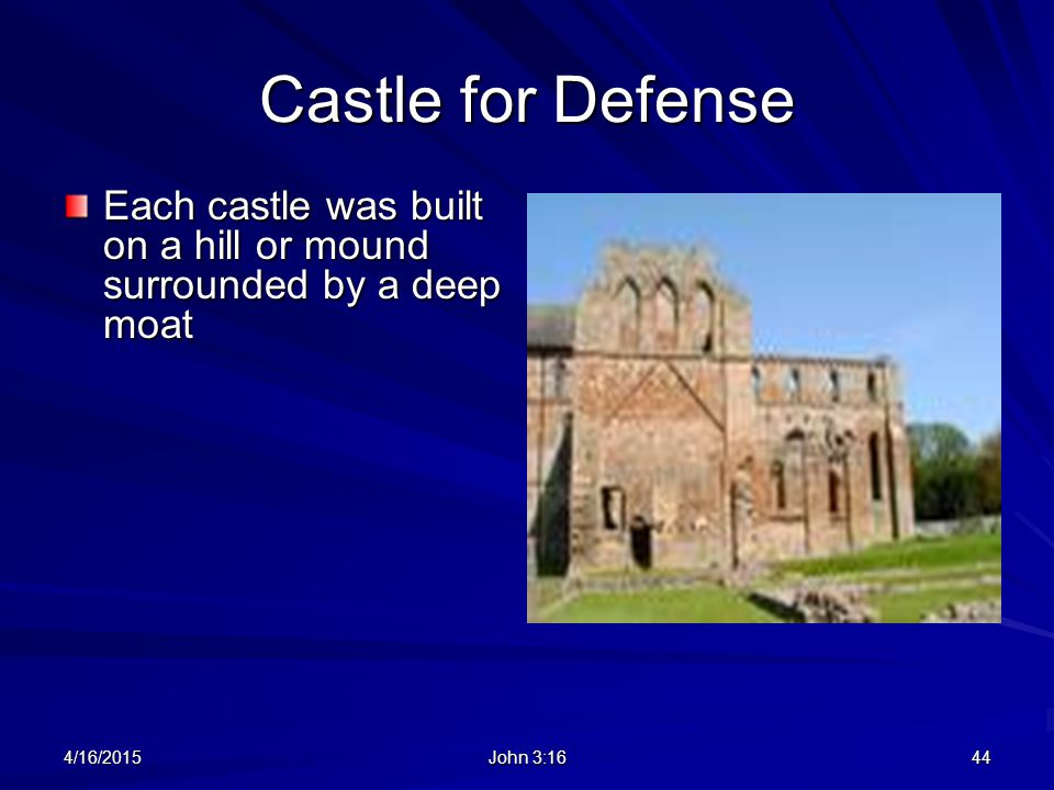 Castle for Defense Each castle was built on a hill or mound surrounded by a deep moat.