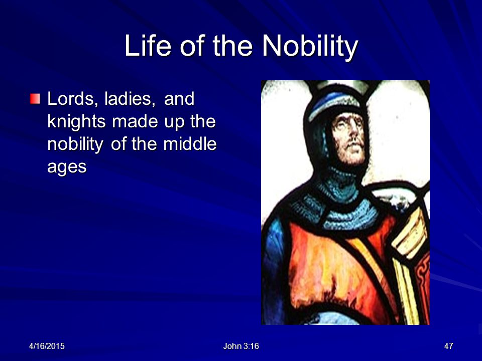 Life of the Nobility Lords, ladies, and knights made up the nobility of the middle ages. 4/11/2017.