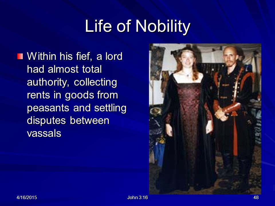Life of Nobility Within his fief, a lord had almost total authority, collecting rents in goods from peasants and settling disputes between vassals.