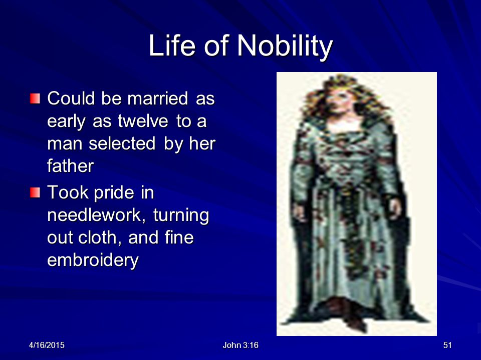 Life of Nobility Could be married as early as twelve to a man selected by her father.