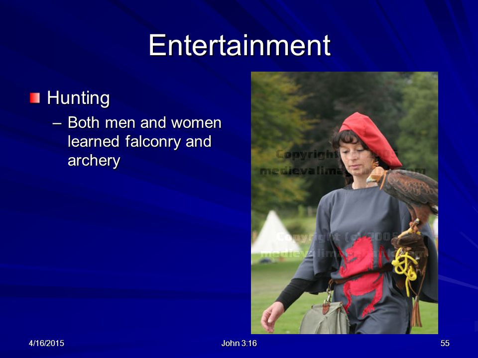 Entertainment Hunting Both men and women learned falconry and archery