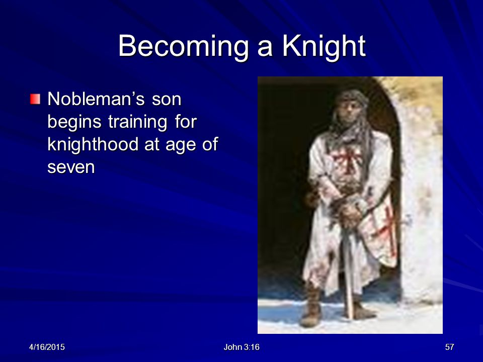 Becoming a Knight Nobleman's son begins training for knighthood at age of seven 4/11/2017 John 3:16