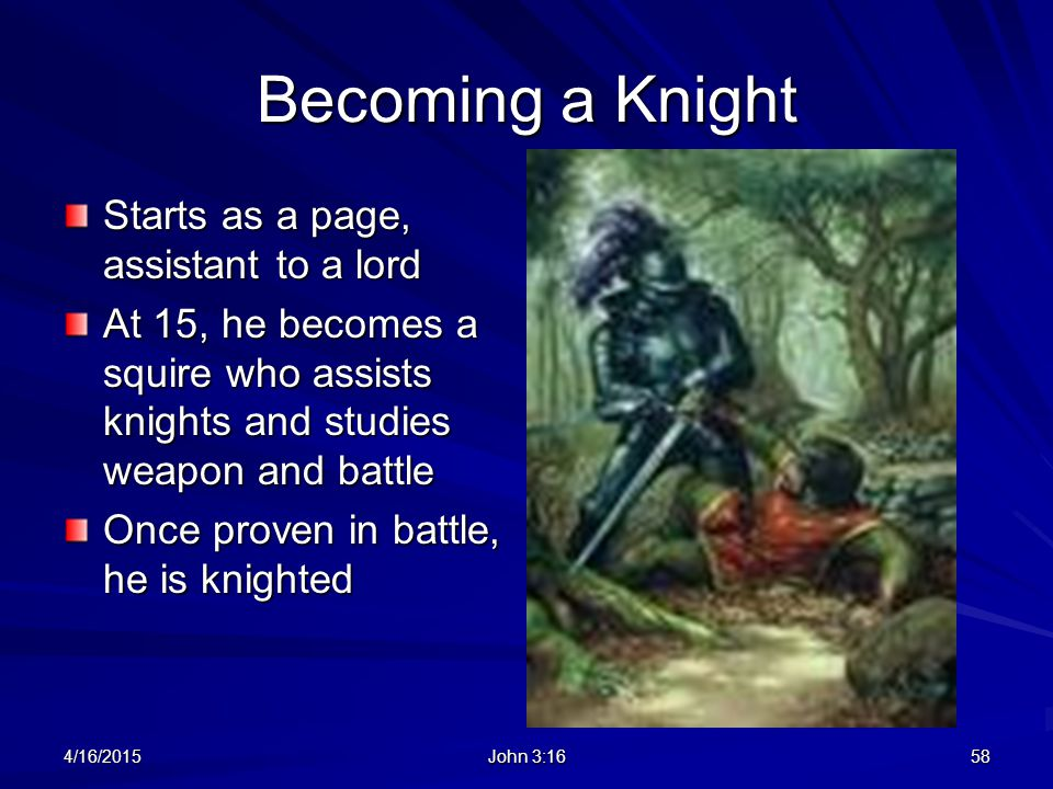 Becoming a Knight Starts as a page, assistant to a lord