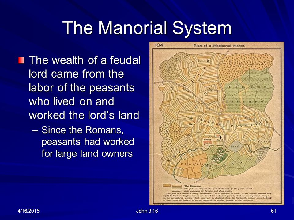 The Manorial System The wealth of a feudal lord came from the labor of the peasants who lived on and worked the lord's land.