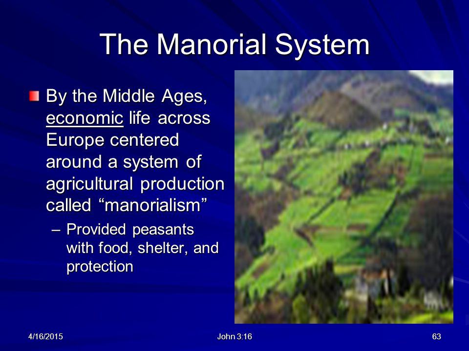 The Manorial System By the Middle Ages, economic life across Europe centered around a system of agricultural production called manorialism