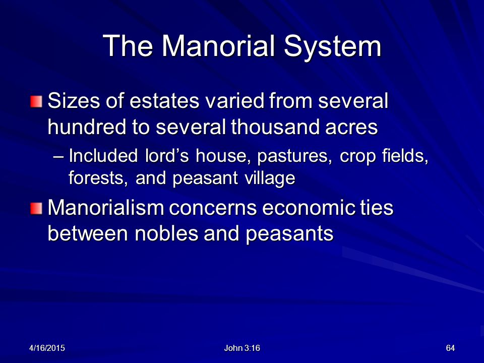 The Manorial System Sizes of estates varied from several hundred to several thousand acres.