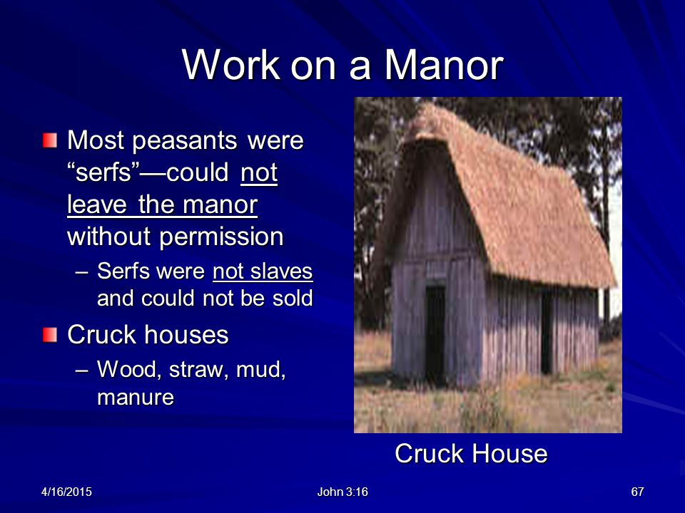 Work on a Manor Most peasants were serfs —could not leave the manor without permission. Serfs were not slaves and could not be sold.