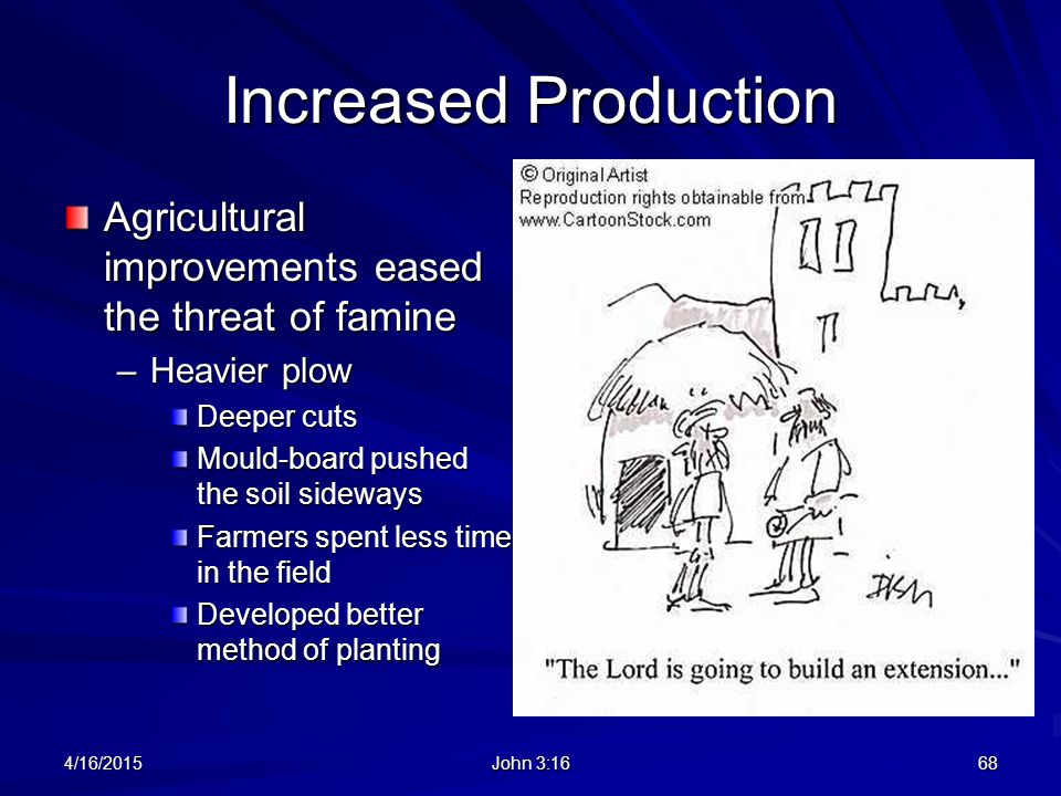 Increased Production Agricultural improvements eased the threat of famine. Heavier plow. Deeper cuts.