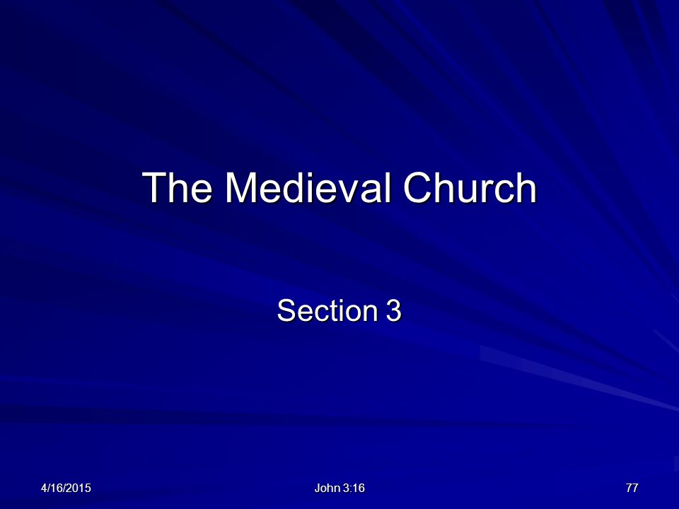 The Medieval Church Section 3 4/11/2017 John 3:16