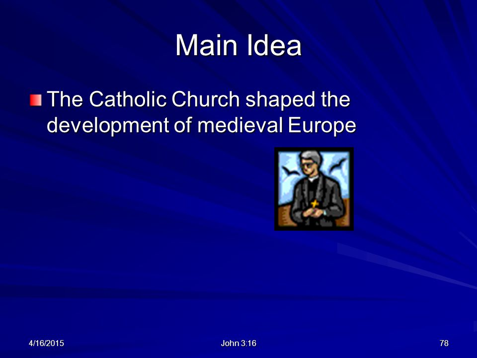 Main Idea The Catholic Church shaped the development of medieval Europe 4/11/2017 John 3:16