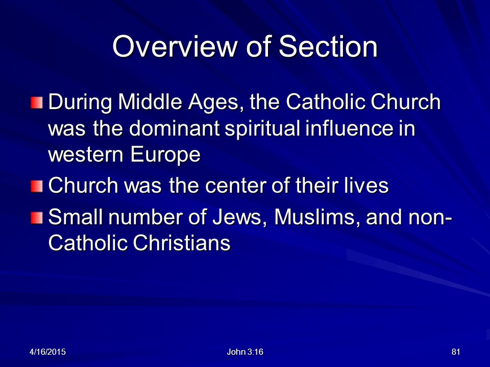 Overview of Section During Middle Ages, the Catholic Church was the dominant spiritual influence in western Europe.