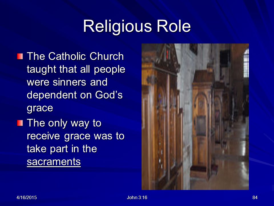 Religious Role The Catholic Church taught that all people were sinners and dependent on God's grace.