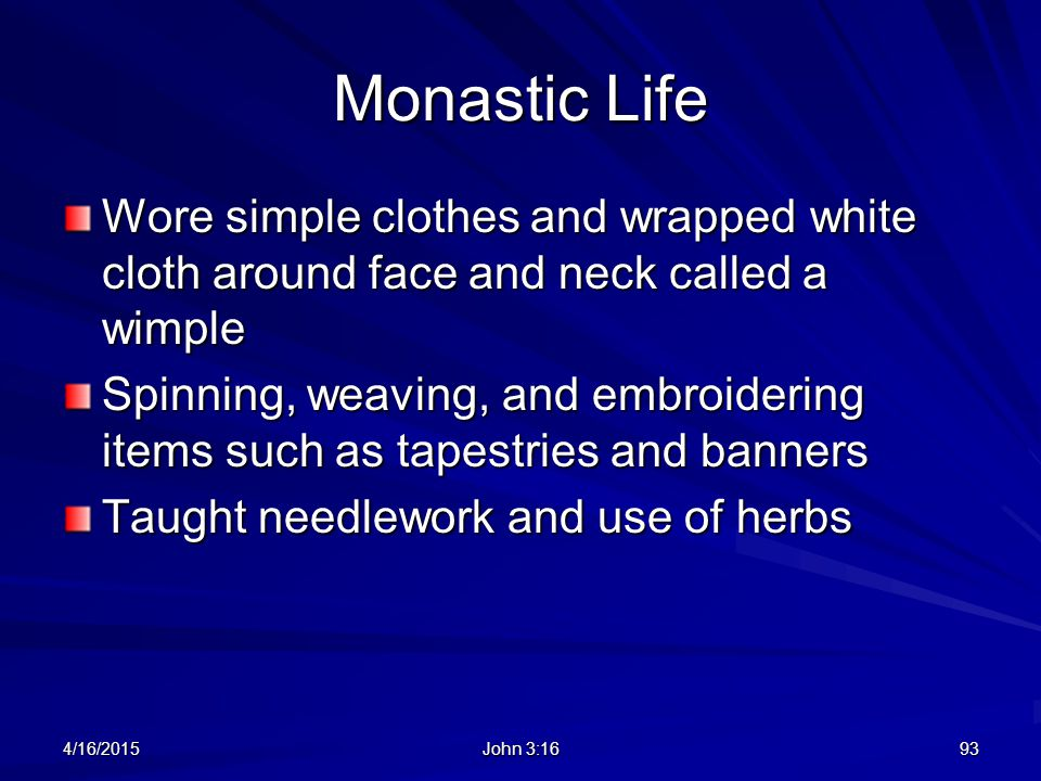 Monastic Life Wore simple clothes and wrapped white cloth around face and neck called a wimple.