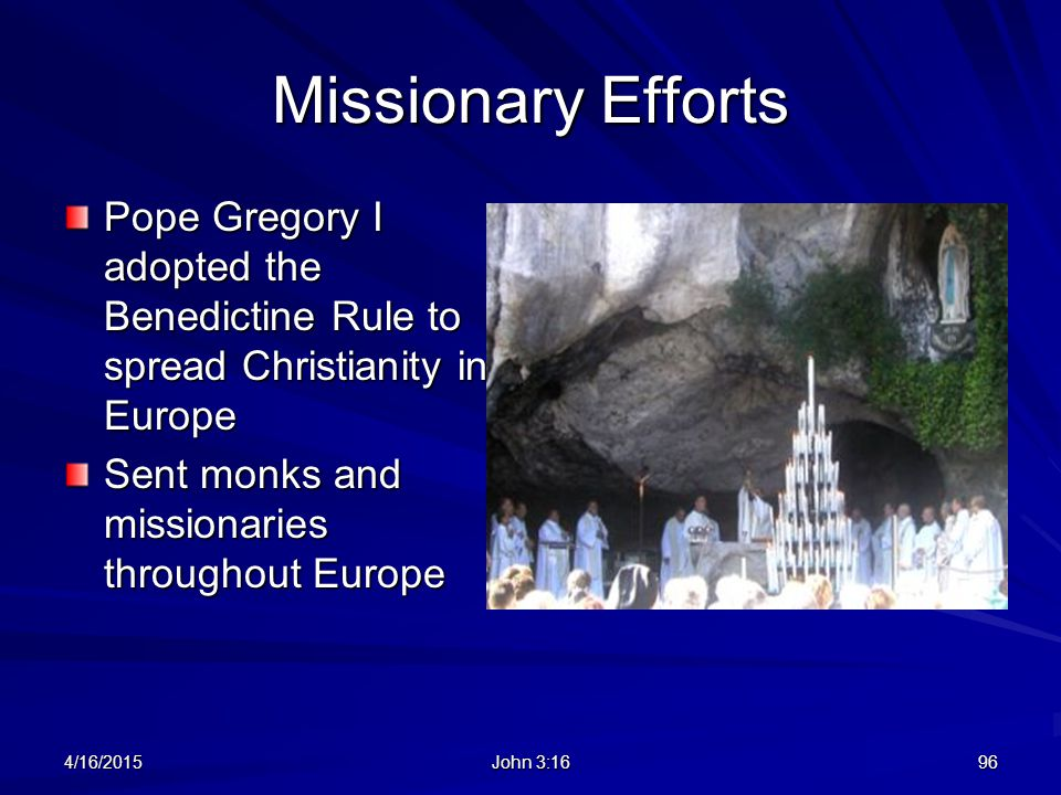 Missionary Efforts Pope Gregory I adopted the Benedictine Rule to spread Christianity in Europe. Sent monks and missionaries throughout Europe.