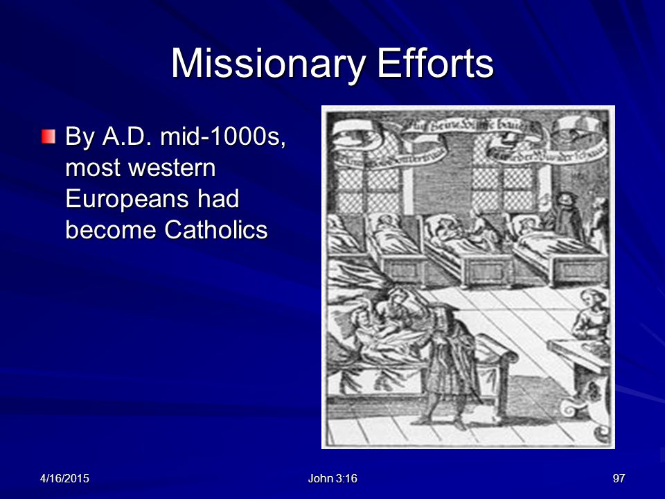 Missionary Efforts By A.D. mid-1000s, most western Europeans had become Catholics.
