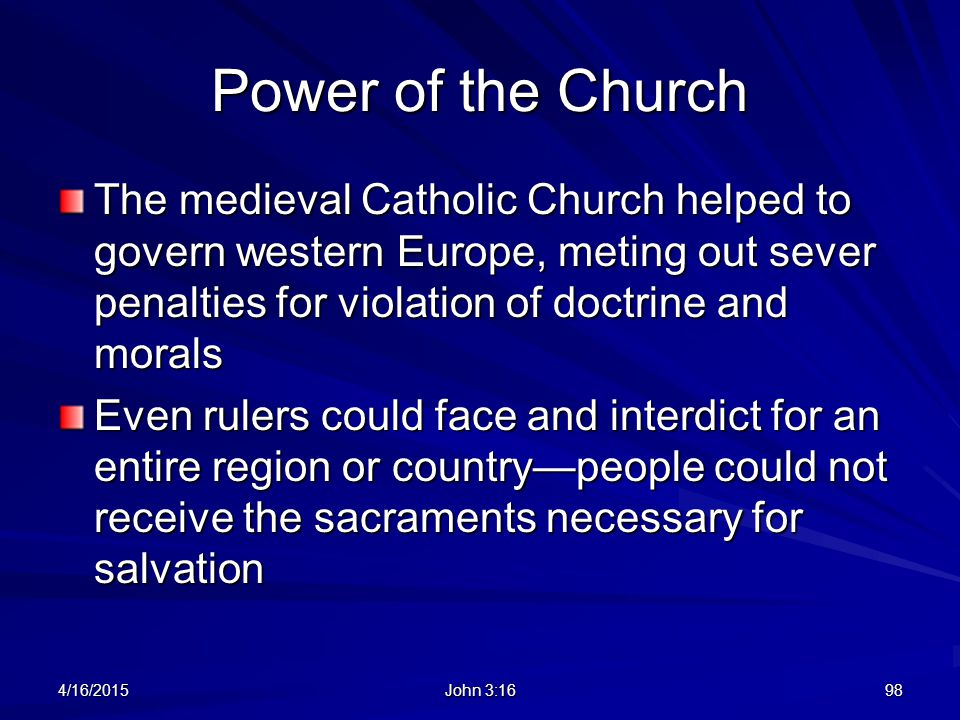 Power of the Church The medieval Catholic Church helped to govern western Europe, meting out sever penalties for violation of doctrine and morals.