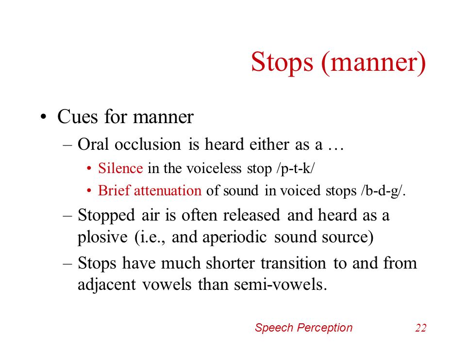 Stops (manner) Cues for manner Oral occlusion is heard either as a …