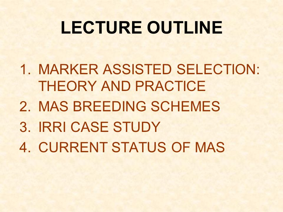 LECTURE OUTLINE MARKER ASSISTED SELECTION: THEORY AND PRACTICE