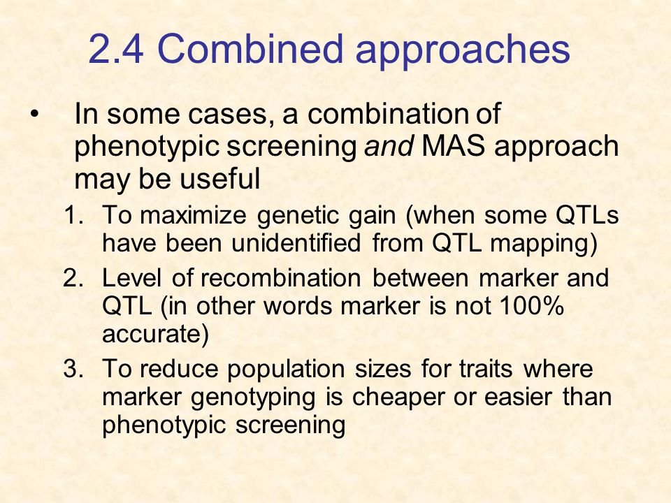 2.4 Combined approaches In some cases, a combination of phenotypic screening and MAS approach may be useful.