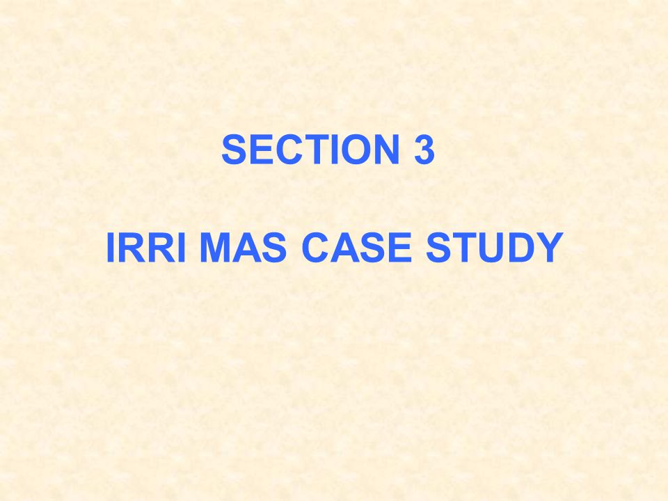 SECTION 3 IRRI MAS CASE STUDY