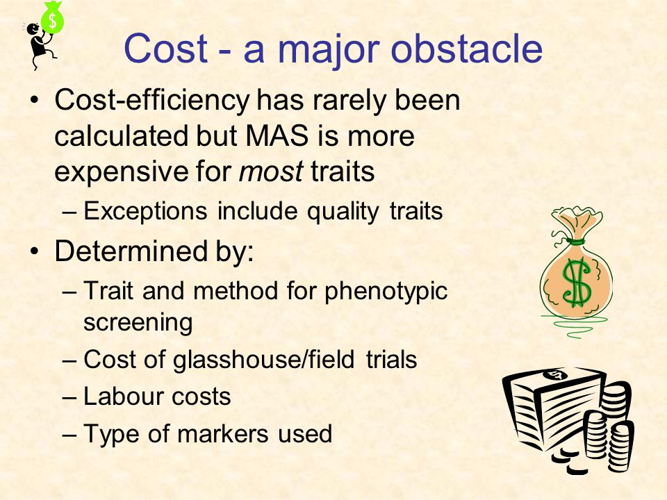 Cost - a major obstacle Cost-efficiency has rarely been calculated but MAS is more expensive for most traits.