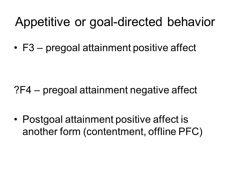 Appetitive or goal-directed behavior