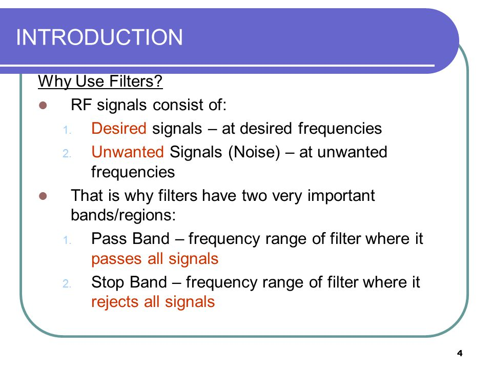 INTRODUCTION Why Use Filters RF signals consist of:
