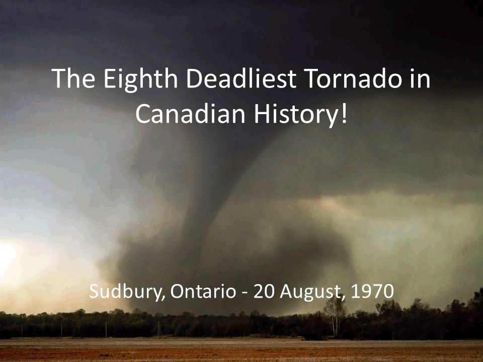The Eighth Deadliest Tornado in Canadian History! - ppt ...