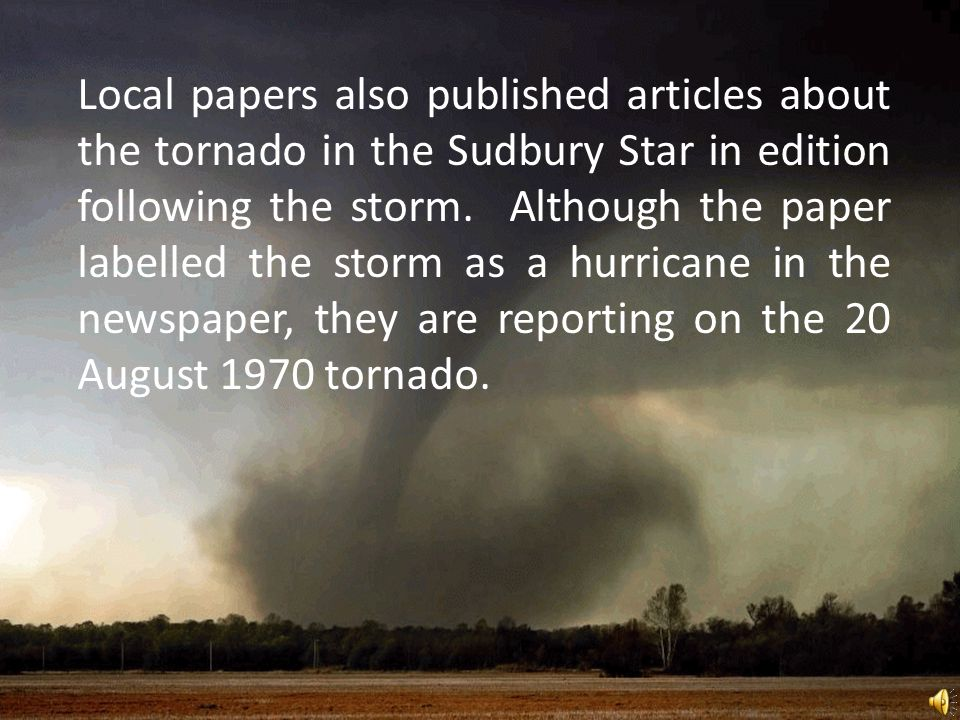 Local papers also published articles about the tornado in the Sudbury Star in edition following the storm.