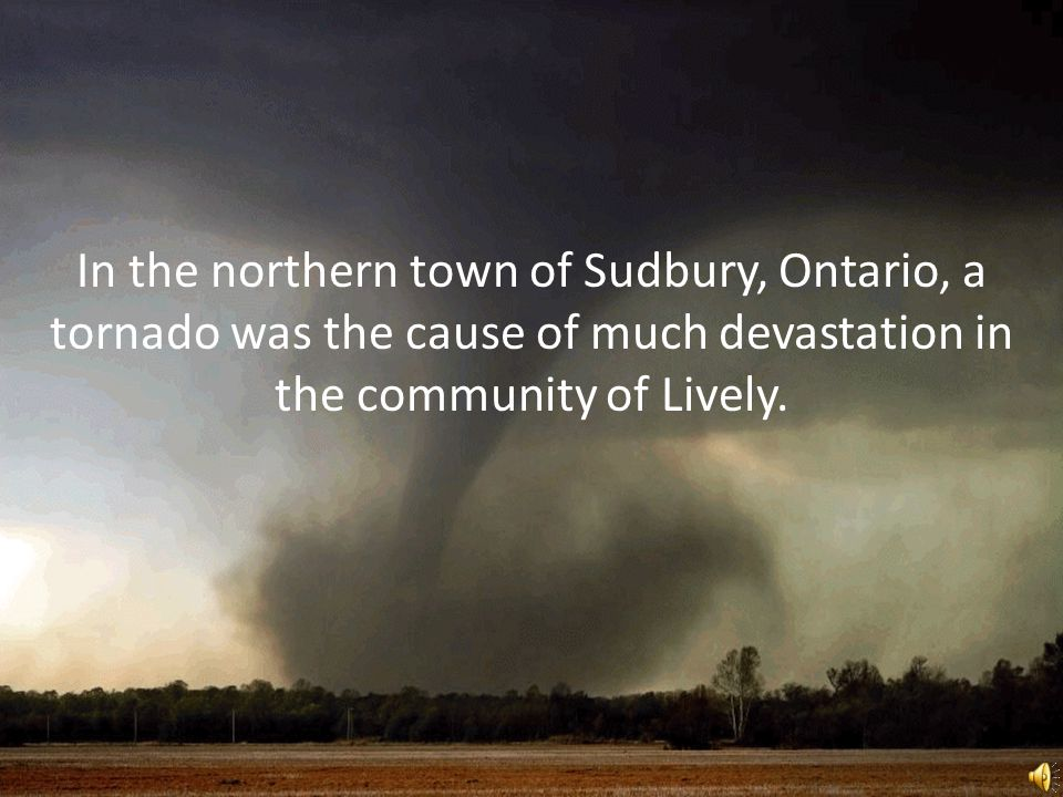 In the northern town of Sudbury, Ontario, a tornado was the cause of much devastation in the community of Lively.
