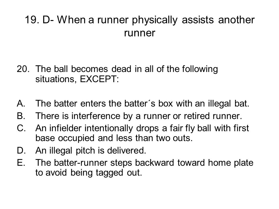 19. D- When a runner physically assists another runner