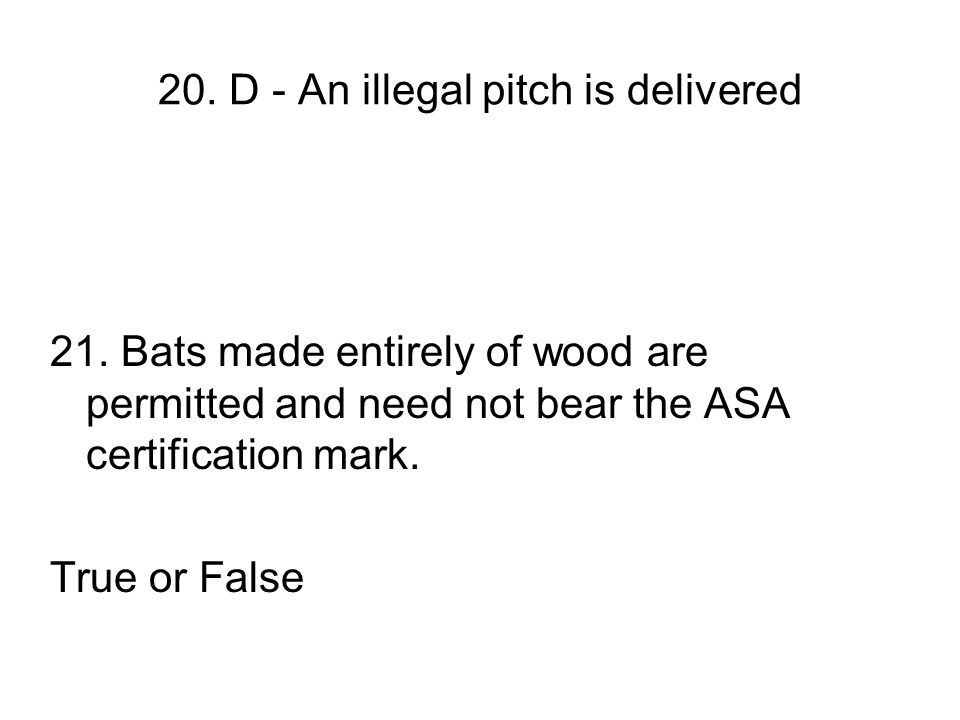 20. D - An illegal pitch is delivered