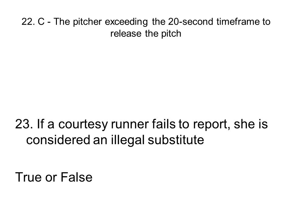 22. C - The pitcher exceeding the 20-second timeframe to release the pitch